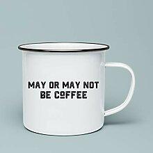 10oz Enamel Mug, May Or May Not Be Coffee Enamel