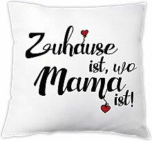 4you Design Kissen Zuhause ist, wo Mama ist!,