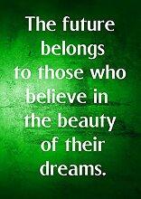 "6 The Future Belongs To Those Who Belive In The Beauty Of Their Dreams ""Wandaufkleber, motivierend/inspirierend, Motiv: Zitat"" Love Belive Bestimmung Best Color Bilderrahmen für DIN A3, Poster-Prin"