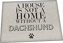 A House Is Not A Home Without A Dackel Glas