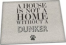 A House Is Not A Home Without A Dunker Glas