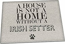 A House Is Not A Home Without A Irish Setter Glas