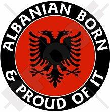 ALBANIEN Albanisch Geboren & Stolz 100mm Auto Aufkleber, Vinyl Sticker