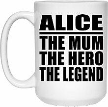 Alice The Mum The Hero The Legend - 15 Oz Coffee