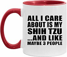 All I Care About Is My Shih Tzu - 11oz Accent Mug
