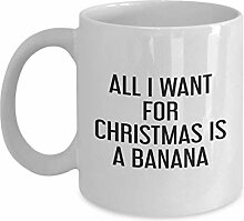 All I Want for Christmas is A Banana Mug