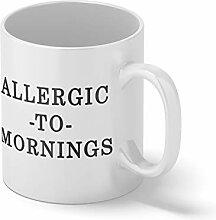 Allergic To Mornings Weißer Becher Mug   Lustige
