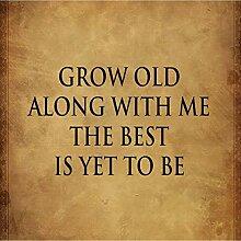 Blechschild mit Sprüchen Grow Old Along with Me