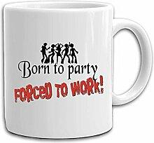Born to Party Arbeit lustig bedruckte Becher