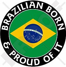 BRAZIL Brasilien Geboren & Stolz 100mm Auto Aufkleber, Vinyl Sticker