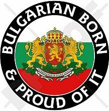 BULGARIEN Bulgarisch Geboren & Stolz 100mm Auto Aufkleber, Vinyl Sticker