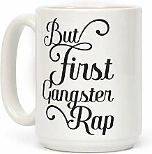 But First Gangster Rap White 11 Ounce Ceramic