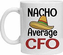 CFO Tasse – Nacho Average CFO Tasse – Lustige