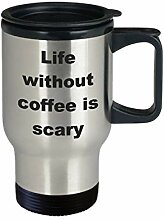 Coffee Travel Mug Life Without Coffee is Scary