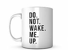 Do Not Wake Me Up Komisch Sarcastic Keramik Tasse