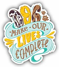 Dog Make Our Lives Complete Slogan - Self-Adhesive
