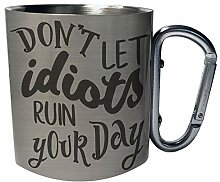 Don't let idiots ruin your day Edelstahl