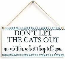 Don 't Let The Katzen Out Egal, was Sie sie–Lovely handgefertigt Katze Schild Cat Home Decor