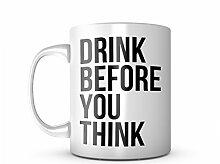 Drink Before You Think Komisch Sarcastic Keramik