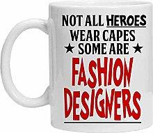 Fashion Designer Tasse – Not All Heroes Wear