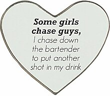 Heartshaped fridge magnet with Some girls chase guys I chase down the bar tender to put another shot in my drink