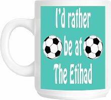 I'd Rather Be in The Etihad Manchester City-Neuheit, Geschenkidee