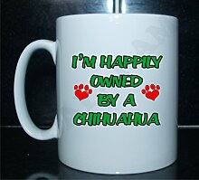 I 'm Happily OWNED BY A Chihuahua Neuheit