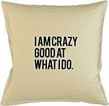 I Am Crazy Good At What I Do Komisch Awesome Kissenbezug Haus Sofa Bett Dekor Beige