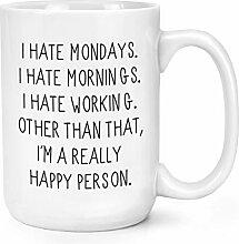 I Hate Mondays I Hate Mornings I Hate Working 15oz
