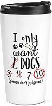 I only want 2 Hunde Reise Becher Tasse