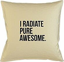 I Radiate Pure Awesome Cool Kissenbezug Haus Sofa Bett Dekor Beige