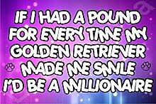 If I had a Pfund für jeden Zeit My Golden Retriever Made Me Smile wäre ich ein Millionär Hund Puppy Kühlschrankmagnet Geschenk/Geschenk