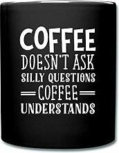 Kaffee Coffee Doesn't Ask Questions Spruch Tasse einfarbig von Spreadshirt®, Schwarz