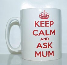 Keep calm and ask Mum bedruckt Becher NEUHEIT