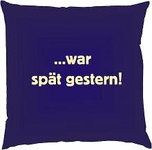 Kissen mit Innenkissen - ... war spät gestern! - Partyfreunde - 40 x 40 cm - in navy-blau