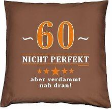 Kissenbezug - 60 - nicht perfekt aber verdammt nahe dran! - zum 60. Geburtstag Geschenk - 40 x 40 cm - 100% Baumwolle in schoco-braun :)