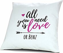 Kopfkissen mit Namen Benz - Motiv all you need is love or..., 40 cm, 100% Baumwolle, Kuschelkissen, Liebeskissen, Namenskissen, Geschenkidee