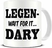 Legen... (Wait for It) .Dary - Legendary - Funny -