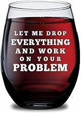 Let Me Drop Everything Weinglas, ohne Stiel,