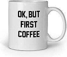 Loomiloo Tasse Spruch Ok but First Coffee Kaffee