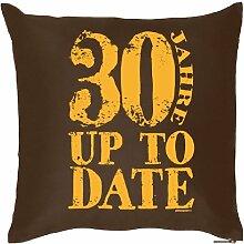 Lustige Fun Geschenkidee zum 30. Geburtstag: Kissenbezug (ohne Füllung): 30 Jahre Up to Date Braun