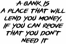 Reprint of A bank is a place that will lend you money, if you can rpove that you don't need i