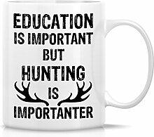 Retreez Funny Tasse–Bildung ist wichtig Jagd