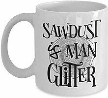 Sägemehl ist Mann Glitter Kaffeetasse Vatertag