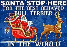 Santa Stop Here für die Best Behaved Bull Terrier in der Welt laminiert Schild Christmas Novelty/lustiges Geschenk Hund Puppy