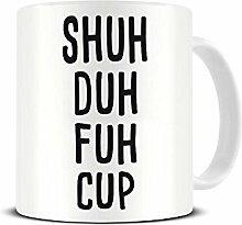 Shuh Duh Fuh Tasse – Erwachsenen-Humor –