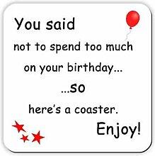 Sie Gesagt, nicht zu sehr auf Ihren Geburtstag zu verbringen... also hier ist ein Untersetzer. Genießen.–Getränke Untersetzer–Funny Geburtstag Geschenkidee, eine toller Gag Geschenk.