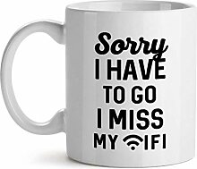 Sorry I Have To Go I Miss My Wifi Internet Geek -