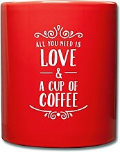 Spreadshirt All You Need Is Love A Cup Of Coffee Tasse einfarbig, Ro