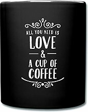 Spreadshirt All You Need Is Love A Cup Of Coffee Tasse einfarbig, Schwarz